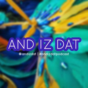 And Iz Dat