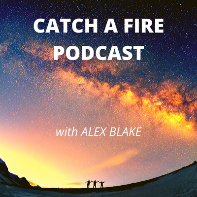 Catch A Fire Podcast