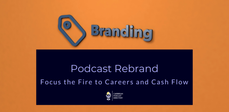 Podcast Rebrand Focus the fire to Careers and cashflow on Caribbean Podcast Directory
