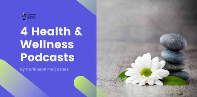 4 Health & Wellness Podcasts by Caribbean Podcasters on CAribbean Podcast Directory