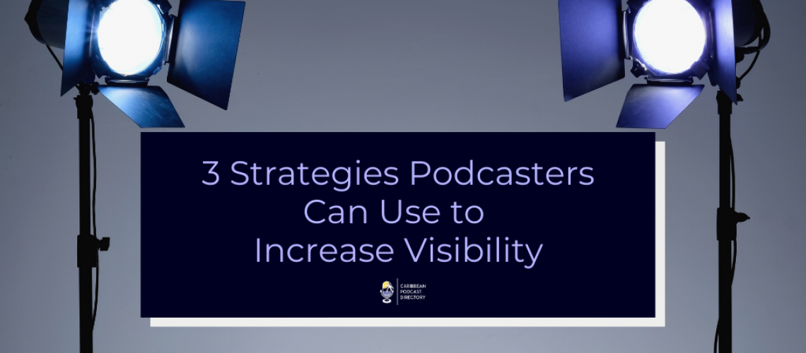 3 Ways Podcasters can Increase Visibility