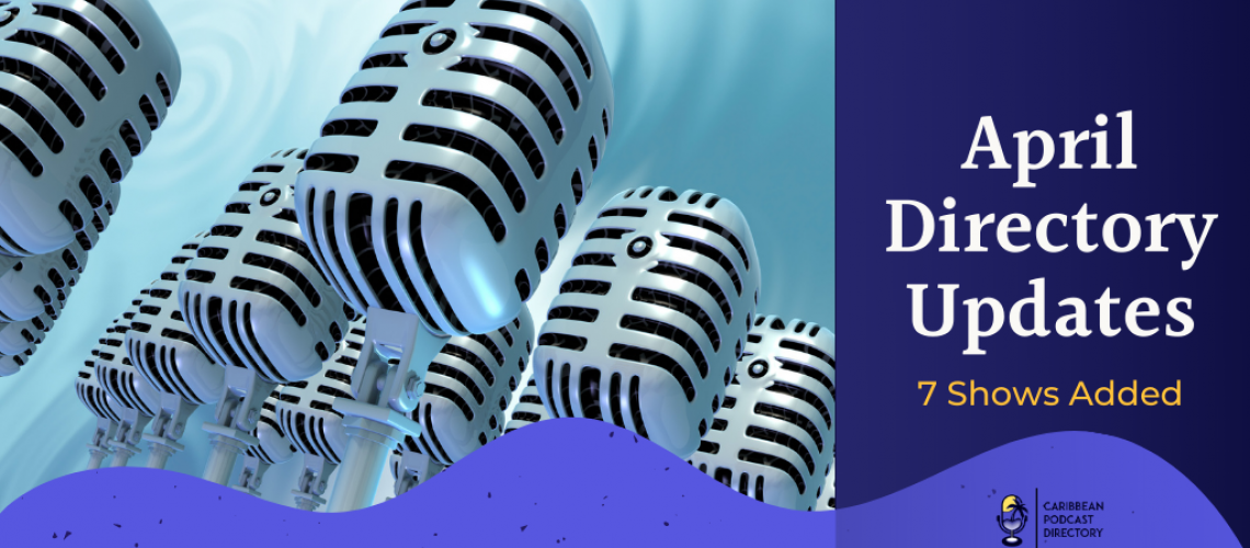 Caribbean Podcast Directory April 2021 Updates