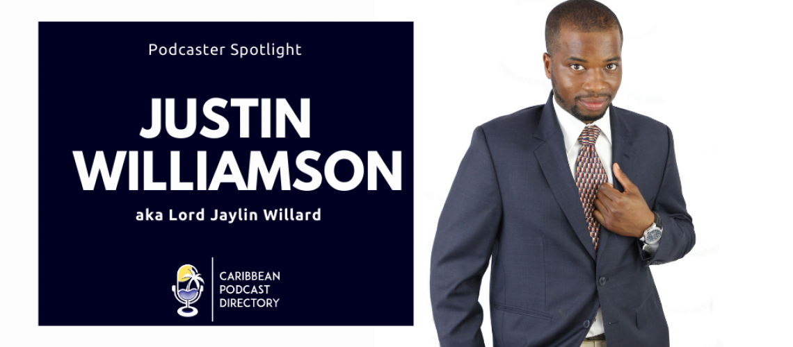 Justin Williamson aka Lord Jaylin Willard podcaster spotlight for Caribbean Podcast Directory