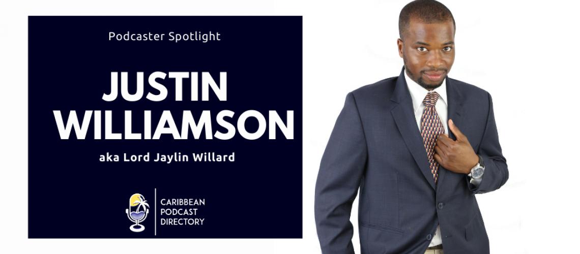 Justin Williamson aka Lord Jaylin Willard podcaster spotlight for Caribbean Podcast Directory