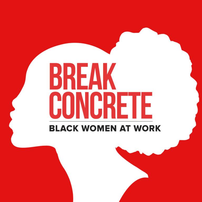 Break Concrete: Black Women At Work
